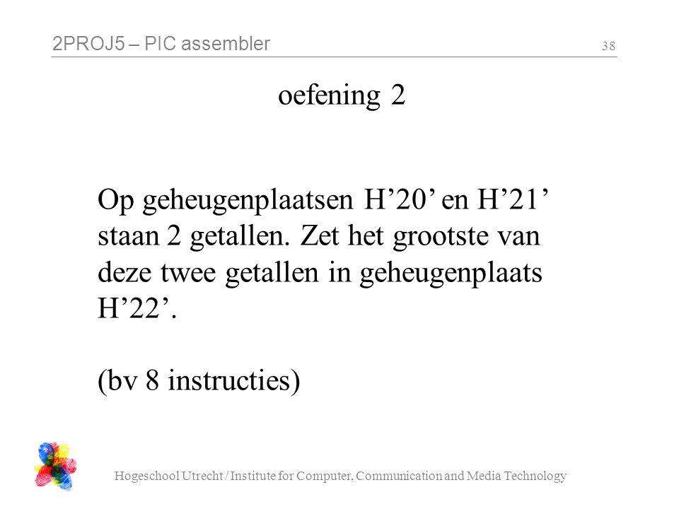 oefening 2 Op geheugenplaatsen H'20' en H'21' staan 2 getallen. Zet het grootste van deze twee getallen in geheugenplaats H'22'. (bv 8 instructies)