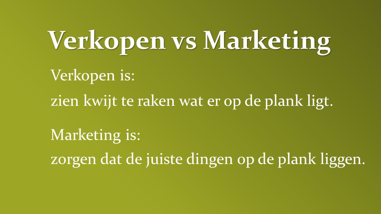 Verkopen vs Marketing Verkopen is: