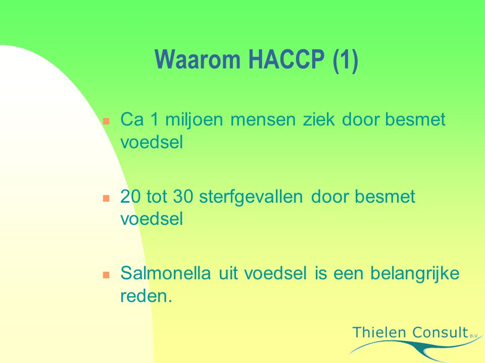 Waarom HACCP (1) Ca 1 miljoen mensen ziek door besmet voedsel