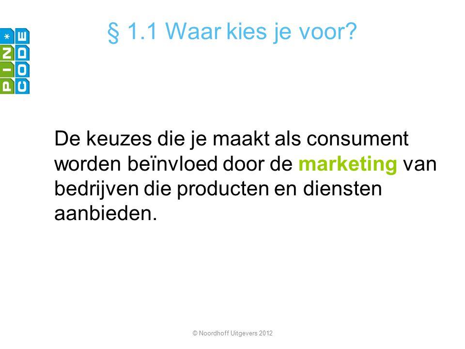 § 1.1 Waar kies je voor De keuzes die je maakt als consument worden beïnvloed door de marketing van bedrijven die producten en diensten aanbieden.