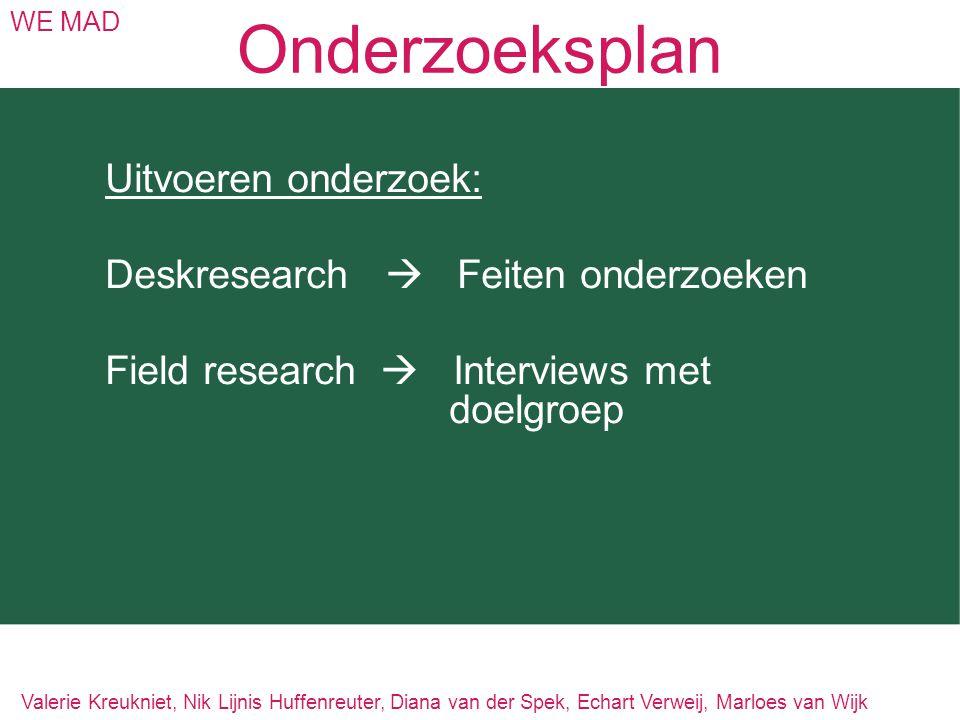 Onderzoeksplan Uitvoeren onderzoek: Deskresearch  Feiten onderzoeken