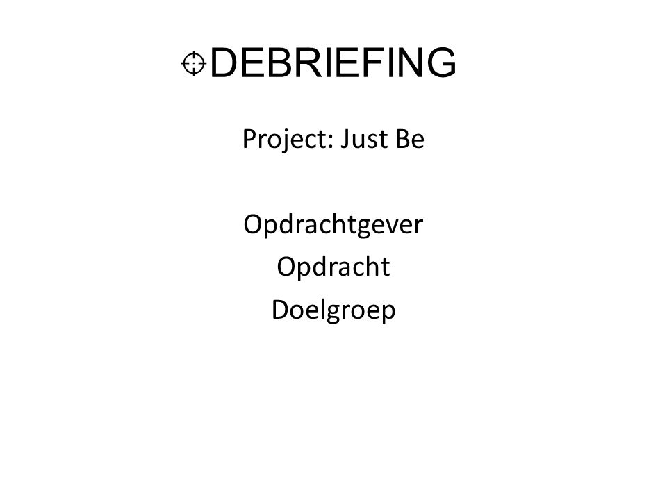Project: Just Be Opdrachtgever Opdracht Doelgroep