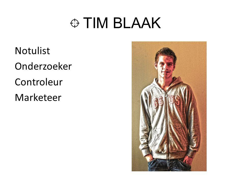 TIM BLAAK Notulist Onderzoeker Controleur Marketeer