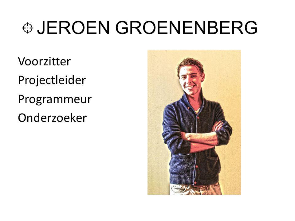 JEROEN GROENENBERG Voorzitter Projectleider Programmeur Onderzoeker