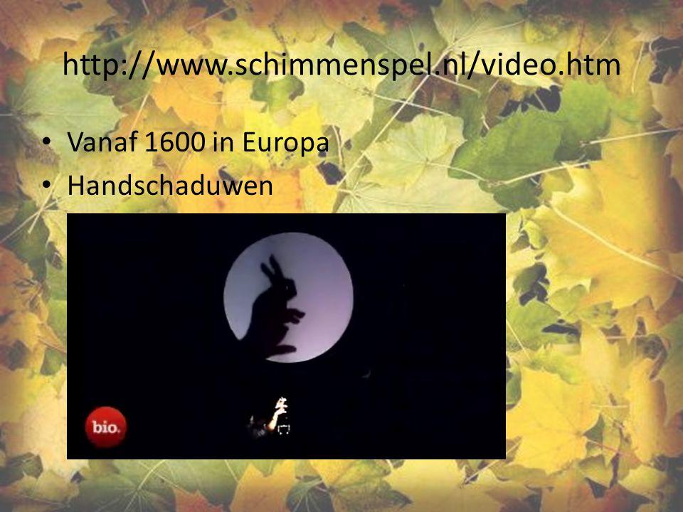 http://www.schimmenspel.nl/video.htm Vanaf 1600 in Europa