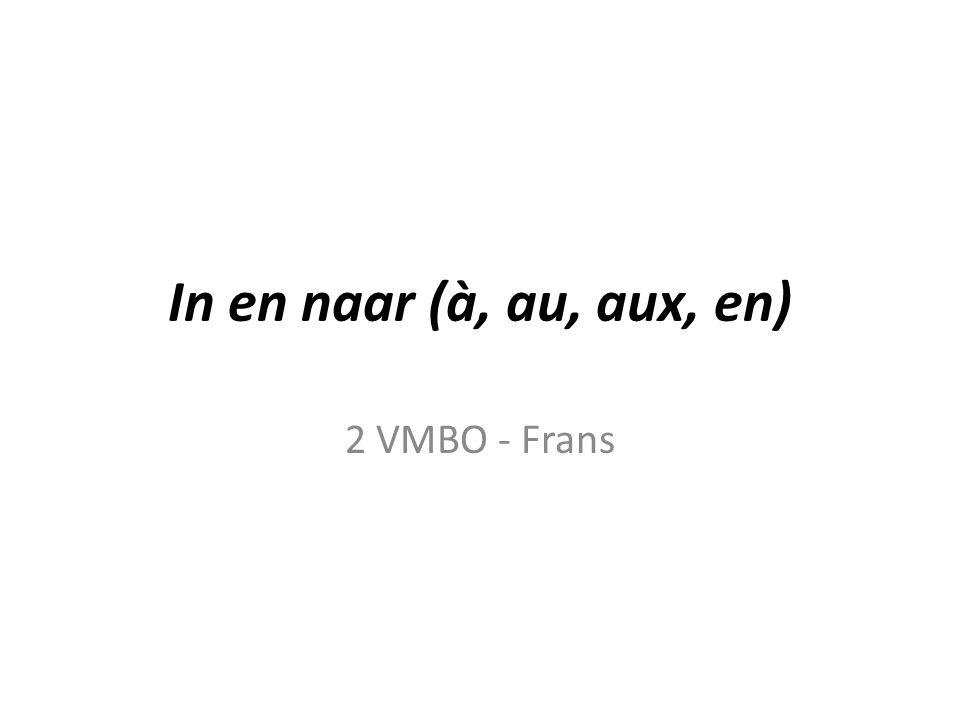 In en naar (à, au, aux, en) 2 VMBO - Frans