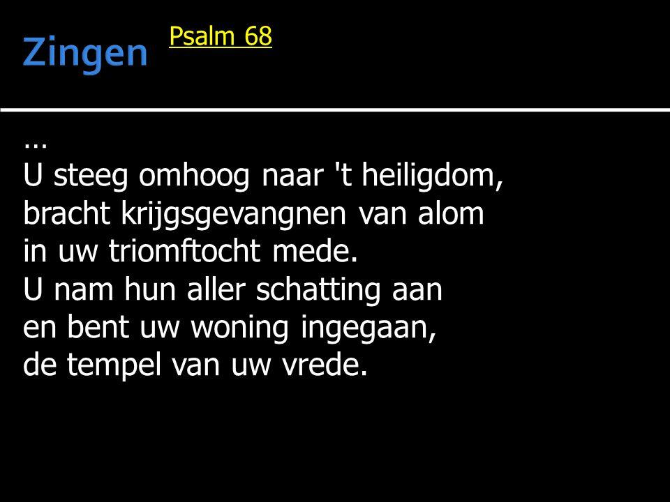 Zingen … U steeg omhoog naar t heiligdom,