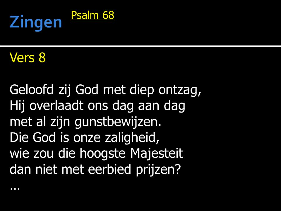Zingen Vers 8 Geloofd zij God met diep ontzag,