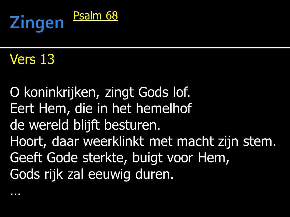 Zingen Vers 13 O koninkrijken, zingt Gods lof.