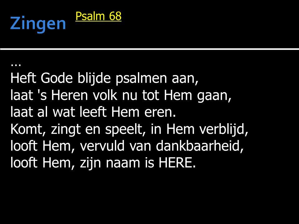 Zingen … Heft Gode blijde psalmen aan,