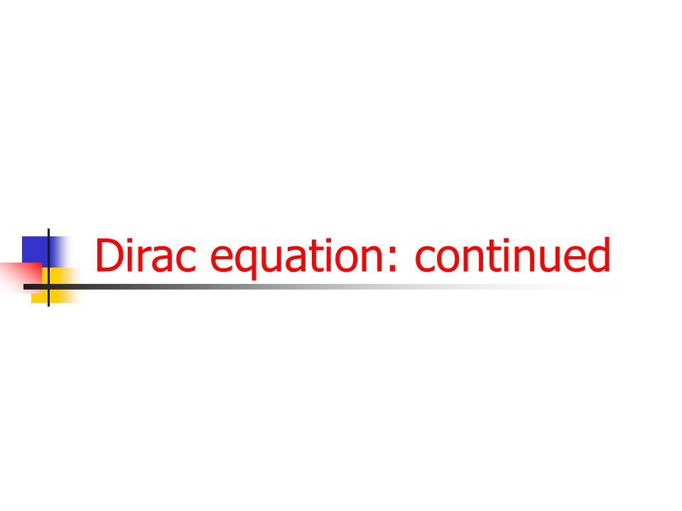 Dirac equation: continued