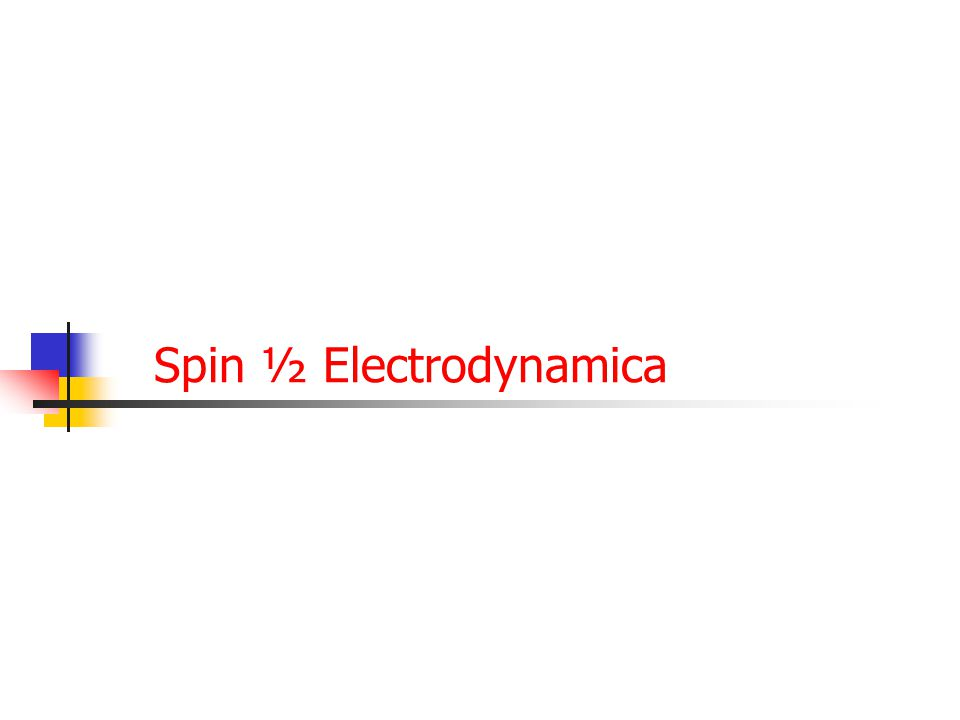 Spin ½ Electrodynamica