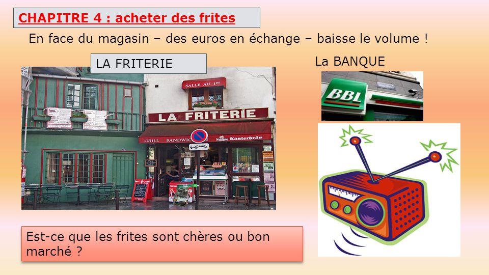 CHAPITRE 4 : acheter des frites