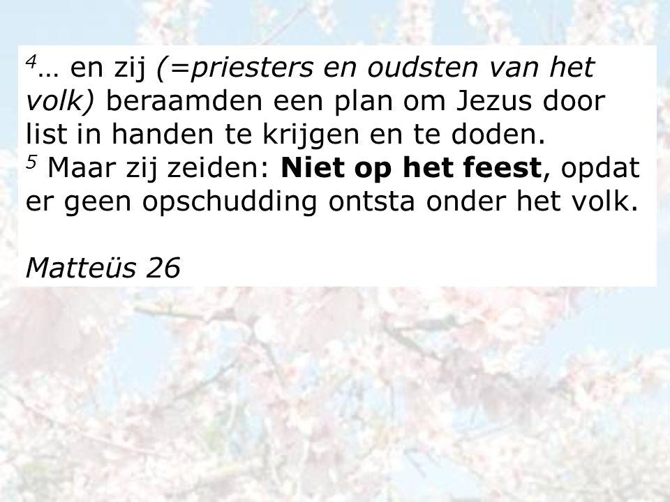4… en zij (=priesters en oudsten van het volk) beraamden een plan om Jezus door list in handen te krijgen en te doden.