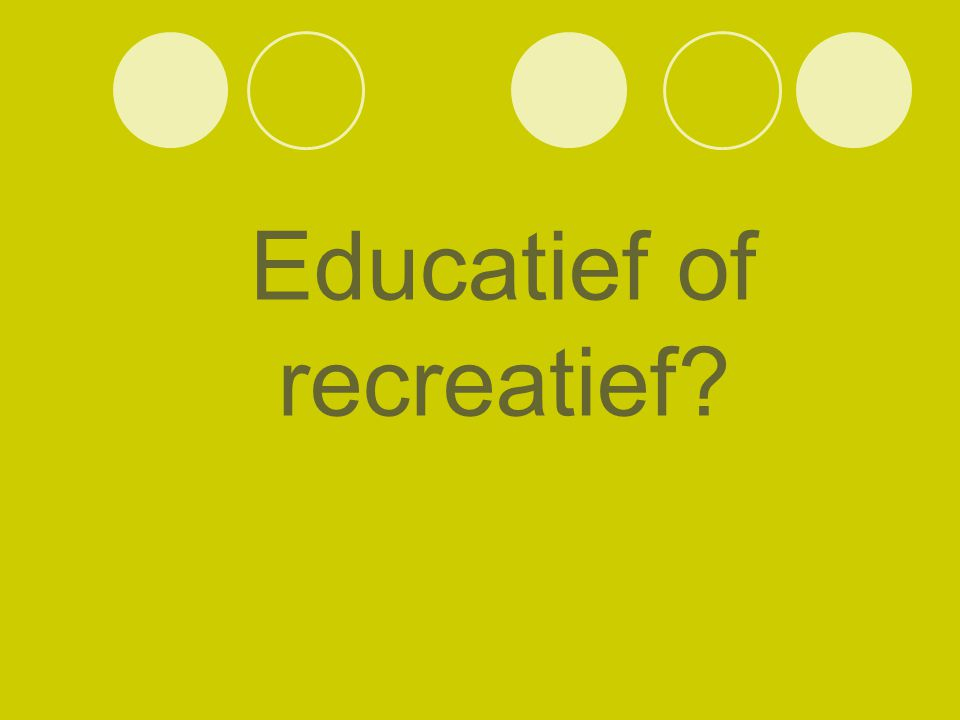 Educatief of recreatief