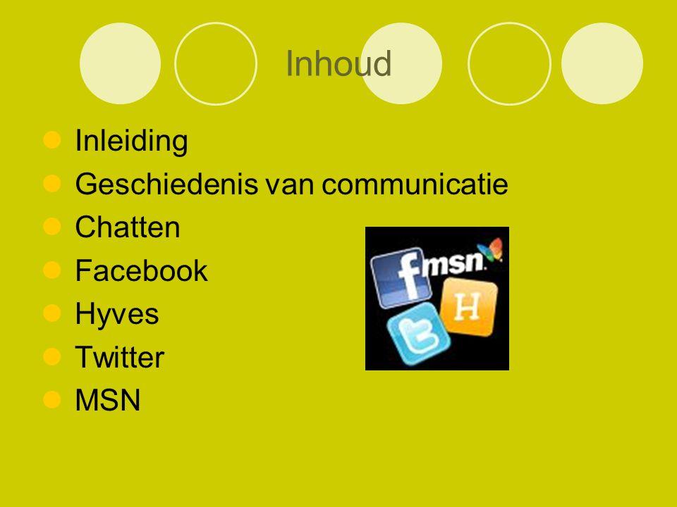 Inhoud Inleiding Geschiedenis van communicatie Chatten Facebook Hyves