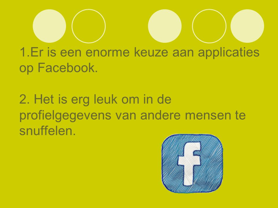 1. Er is een enorme keuze aan applicaties op Facebook. 2