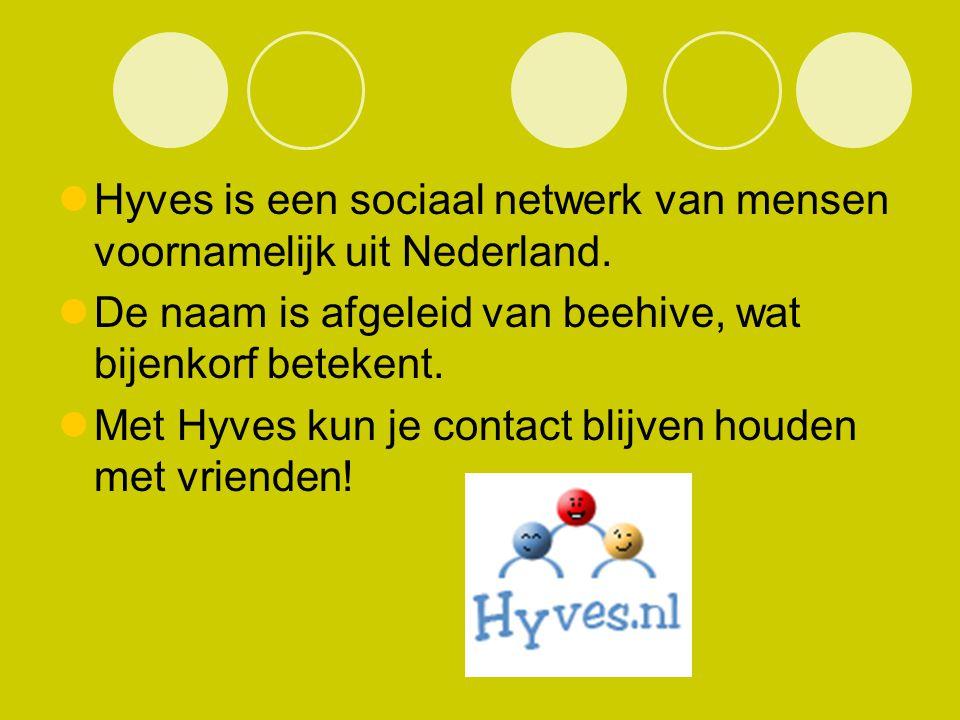 Hyves is een sociaal netwerk van mensen voornamelijk uit Nederland.