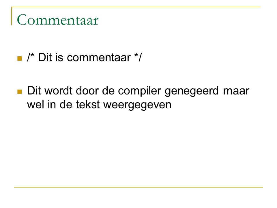 Commentaar /* Dit is commentaar */