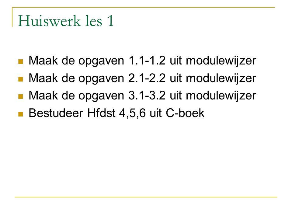 Huiswerk les 1 Maak de opgaven 1.1-1.2 uit modulewijzer