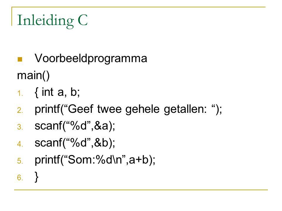 Inleiding C Voorbeeldprogramma main() { int a, b;