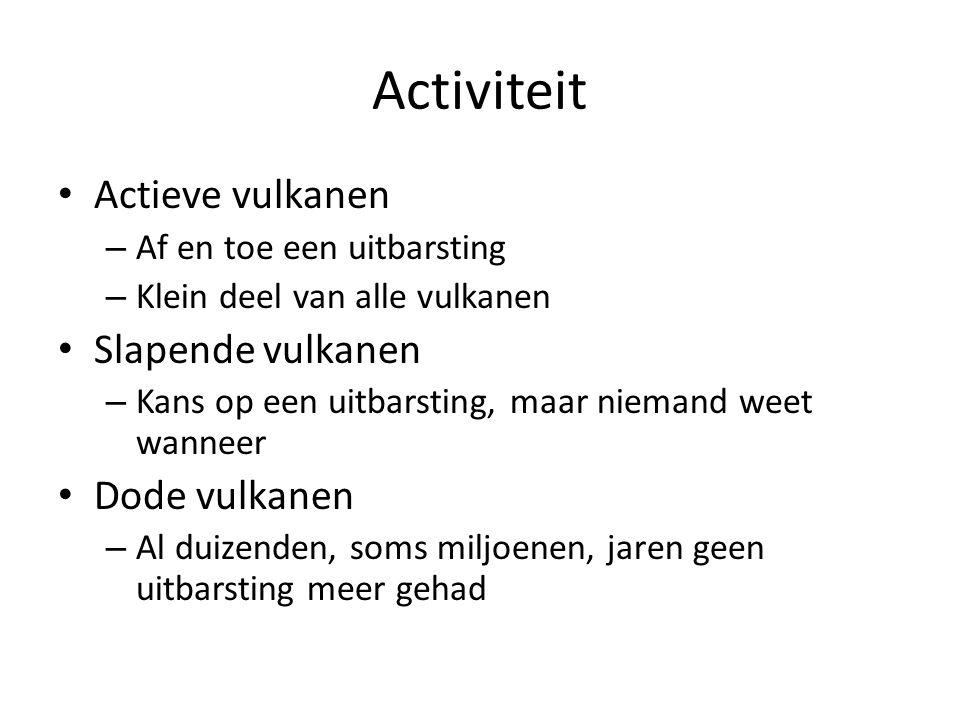 Activiteit Actieve vulkanen Slapende vulkanen Dode vulkanen