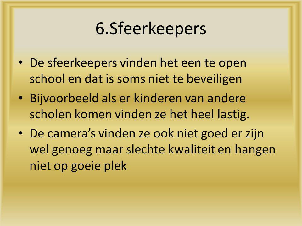 6.Sfeerkeepers De sfeerkeepers vinden het een te open school en dat is soms niet te beveiligen.