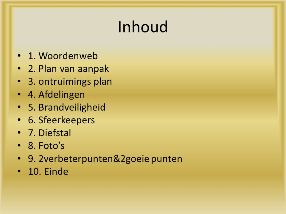 Inhoud 1. Woordenweb 2. Plan van aanpak 3. ontruimings plan