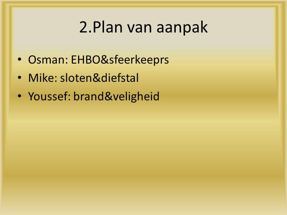 2.Plan van aanpak Osman: EHBO&sfeerkeeprs Mike: sloten&diefstal