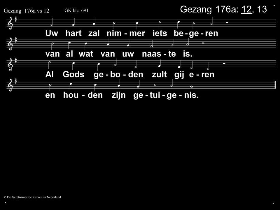 . Gezang 176a: 12, 13 . .