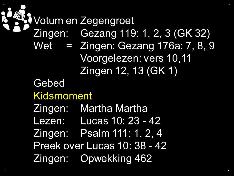 Votum en Zegengroet Zingen: Gezang 119: 1, 2, 3 (GK 32)
