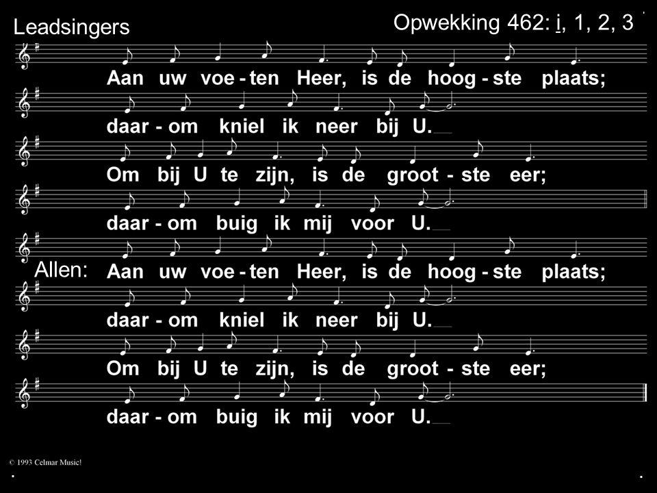 . Leadsingers Opwekking 462: i, 1, 2, 3 Allen: . .