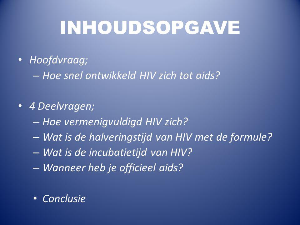 INHOUDSOPGAVE Hoofdvraag; Hoe snel ontwikkeld HIV zich tot aids