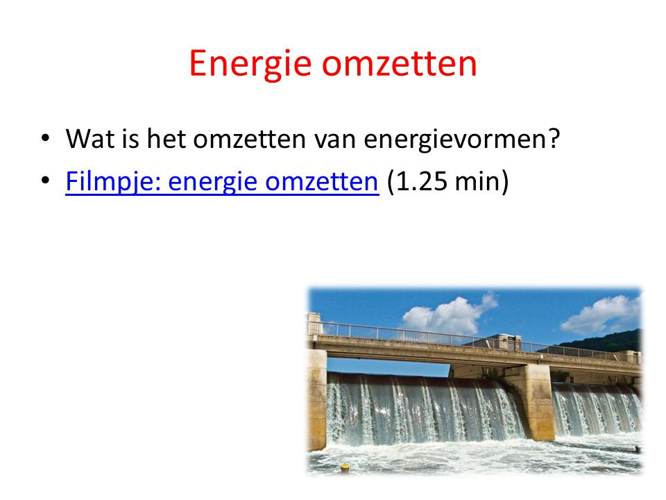 Energie omzetten Wat is het omzetten van energievormen