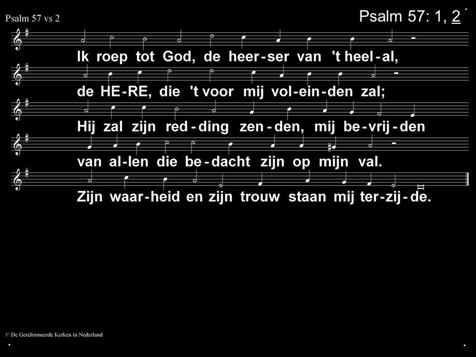 . Psalm 57: 1, 2 . .