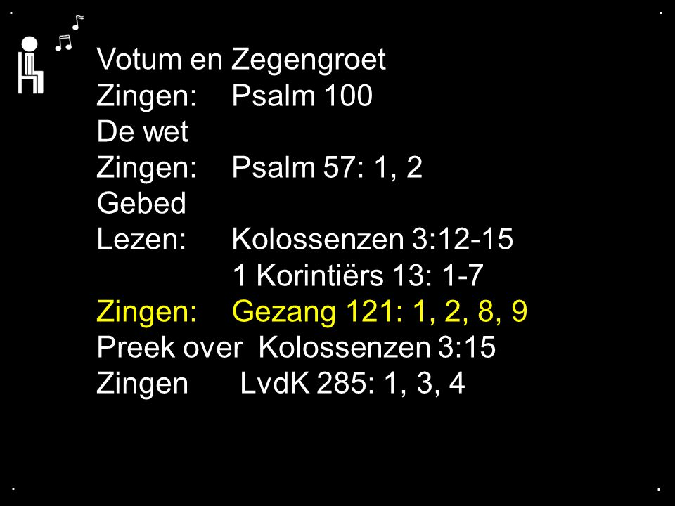Preek over Kolossenzen 3:15 Zingen LvdK 285: 1, 3, 4