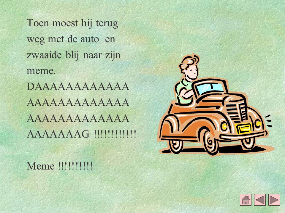 Toen moest hij terug weg met de auto en. zwaaide blij naar zijn. meme. DAAAAAAAAAAAA. AAAAAAAAAAAAA.