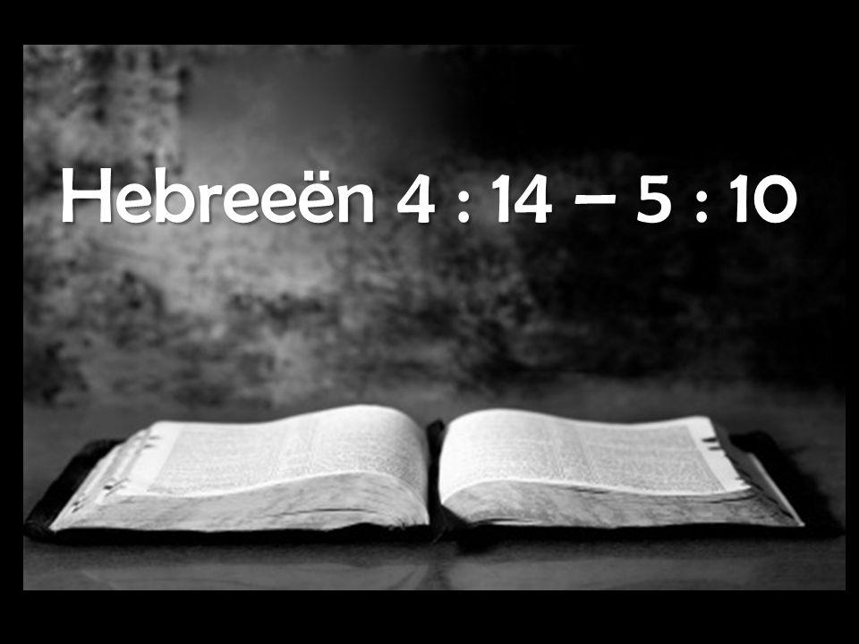 Hebreeën 4 : 14 – 5 : 10