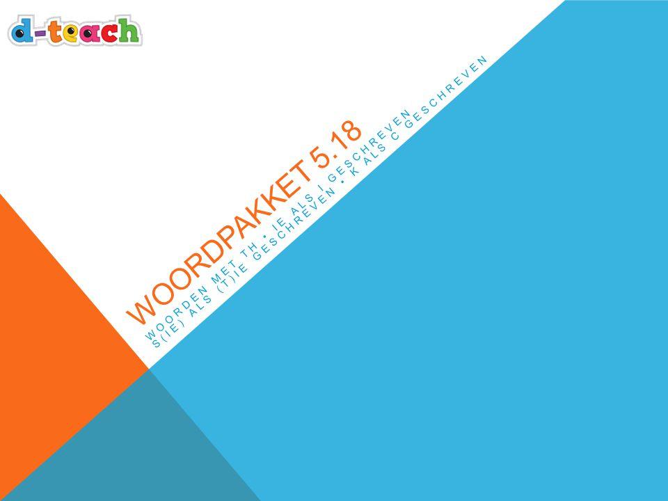 Woordpakket 5.18 Woorden met th • ie als i geschreven s(ie) als (t)ie geschreven • k als c geschreven.