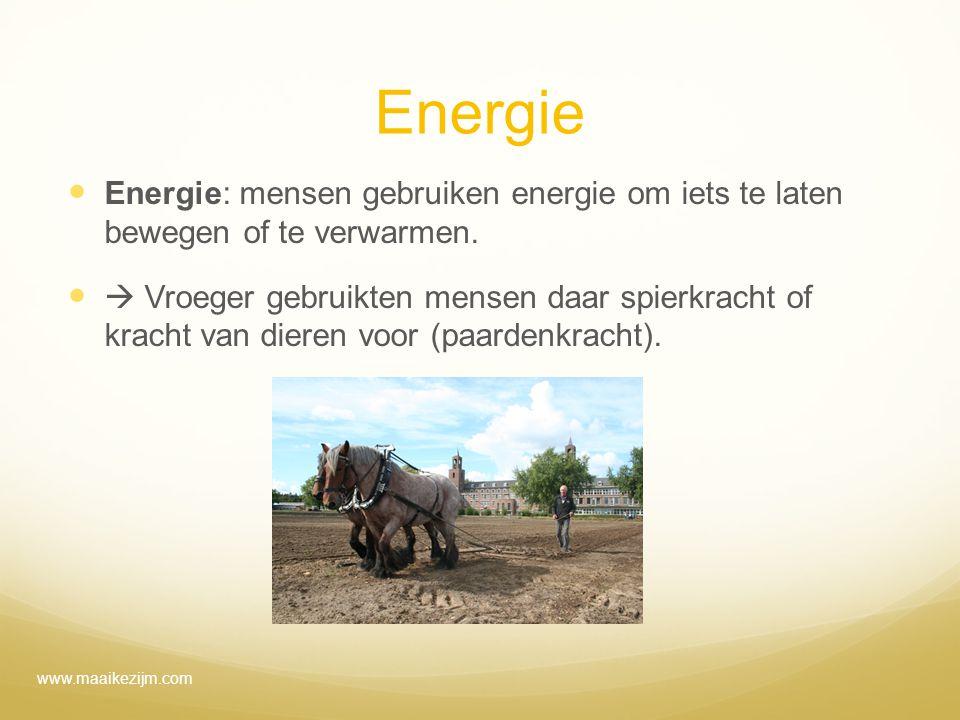 Energie Energie: mensen gebruiken energie om iets te laten bewegen of te verwarmen.
