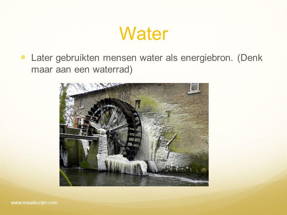 Water Later gebruikten mensen water als energiebron.