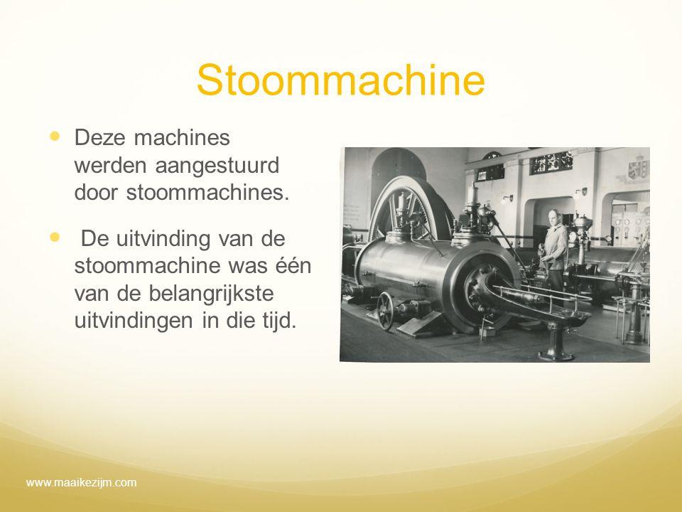 Stoommachine Deze machines werden aangestuurd door stoommachines.