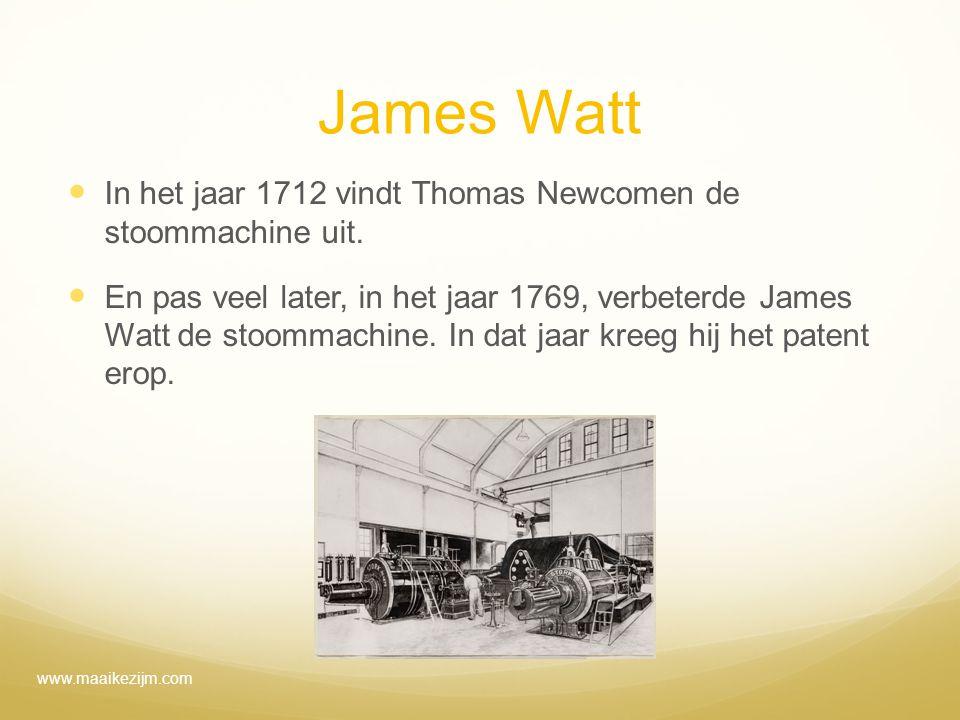 James Watt In het jaar 1712 vindt Thomas Newcomen de stoommachine uit.