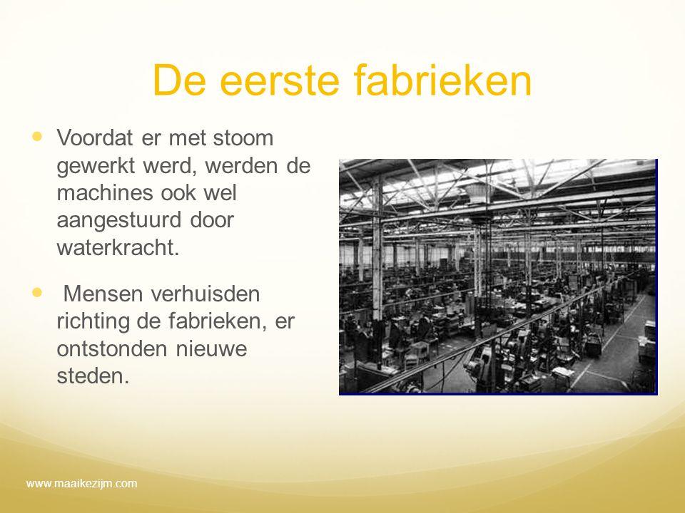 De eerste fabrieken Voordat er met stoom gewerkt werd, werden de machines ook wel aangestuurd door waterkracht.