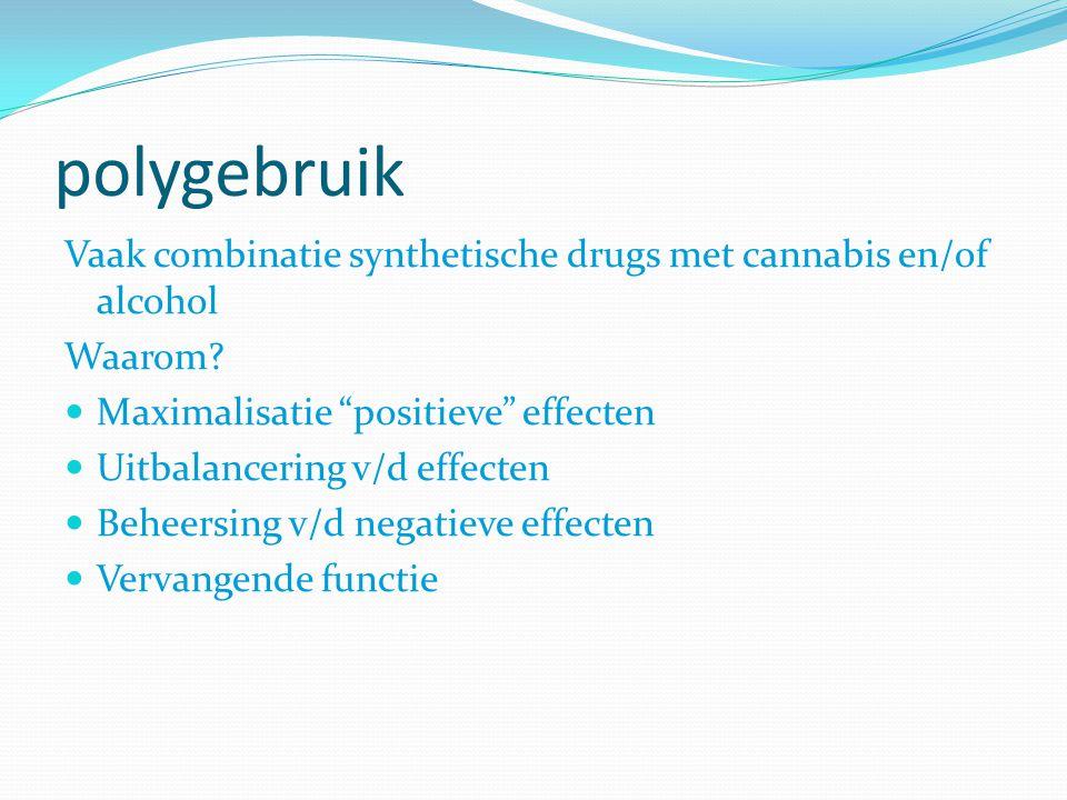 polygebruik Vaak combinatie synthetische drugs met cannabis en/of alcohol. Waarom Maximalisatie positieve effecten.
