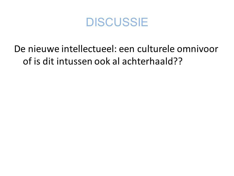 DISCUSSIE De nieuwe intellectueel: een culturele omnivoor of is dit intussen ook al achterhaald