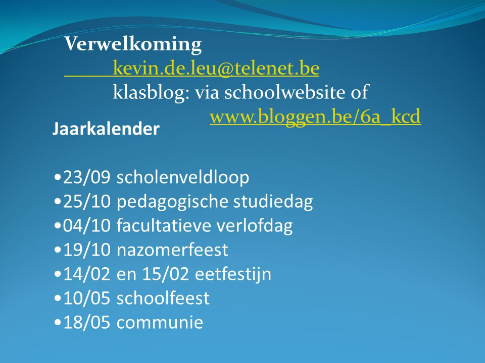 Verwelkoming kevin.de.leu@telenet.be. klasblog: via schoolwebsite of www.bloggen.be/6a_kcd. Jaarkalender.