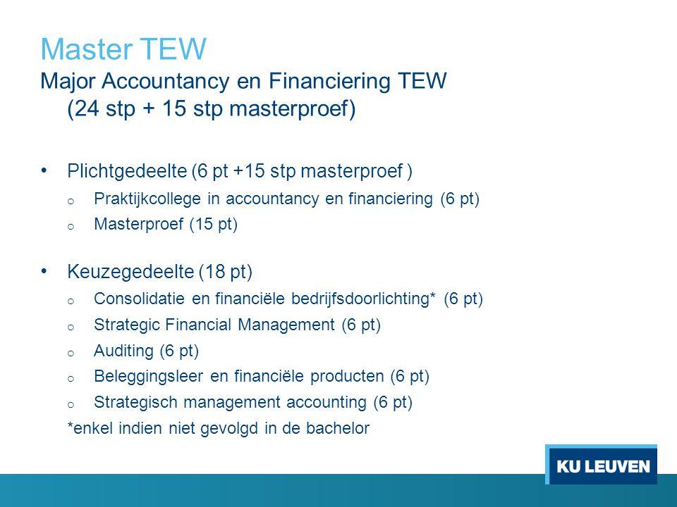 Master TEW Major Accountancy en Financiering TEW (24 stp + 15 stp masterproef) Plichtgedeelte (6 pt +15 stp masterproef )