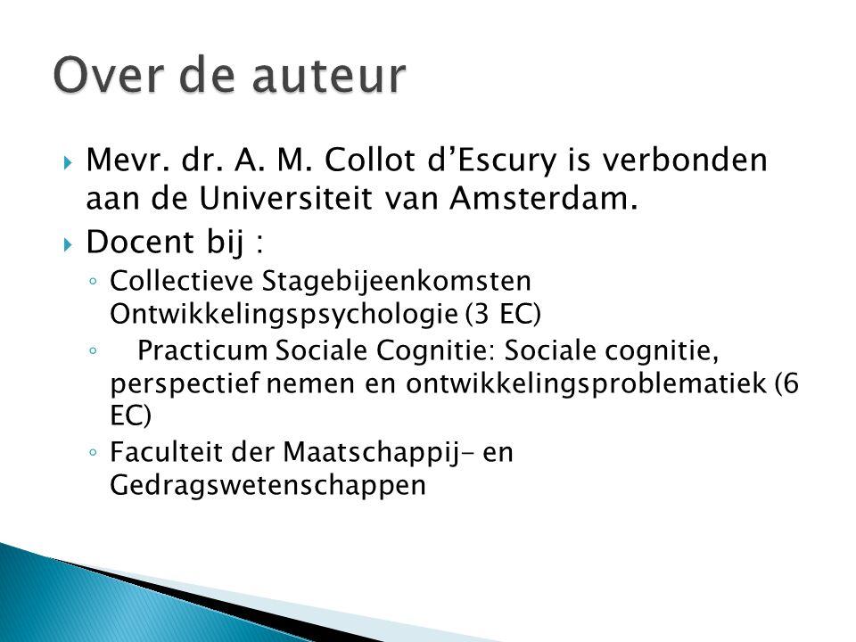 Over de auteur Mevr. dr. A. M. Collot d'Escury is verbonden aan de Universiteit van Amsterdam. Docent bij :