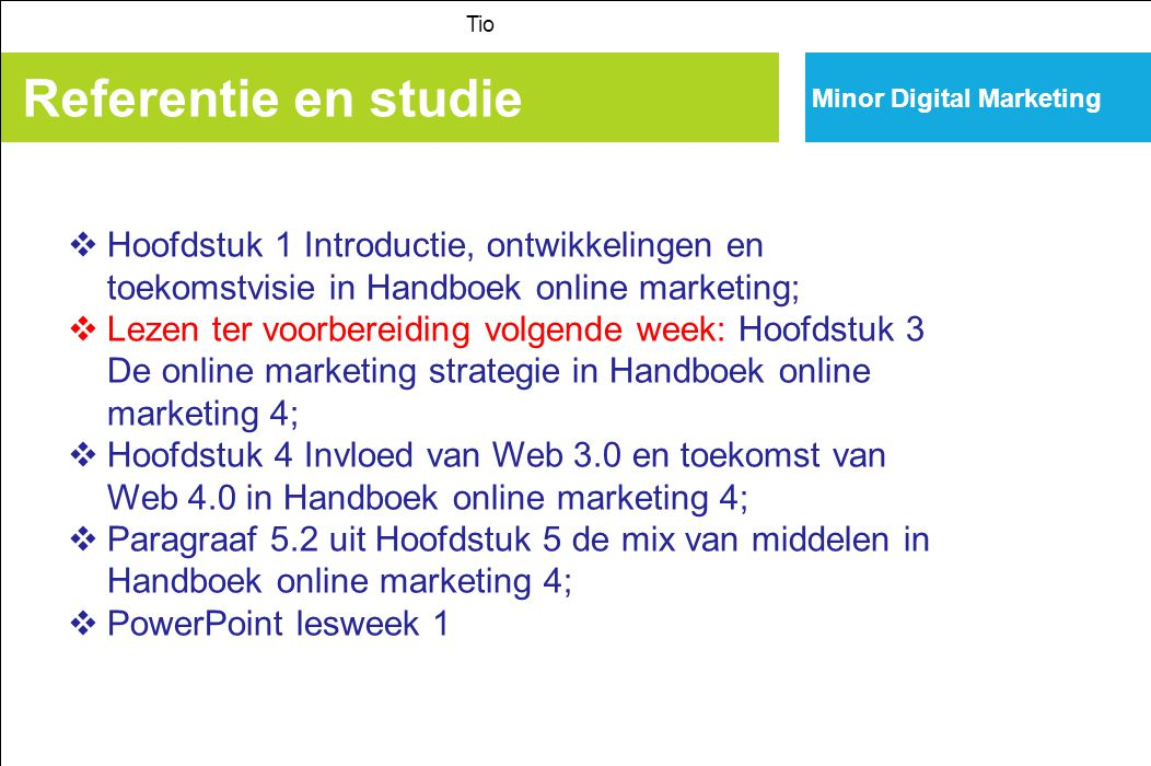 Tio Minor Digital Marketing. Referentie en studie. Hoofdstuk 1 Introductie, ontwikkelingen en toekomstvisie in Handboek online marketing;